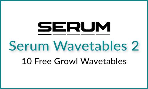 Serum Free Wavetables 2: 10 Growl Tables