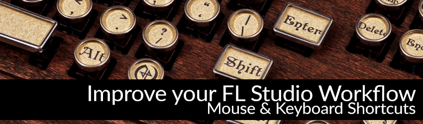 Improve your FL Studio Workflow with these Keyboard Shortcuts!