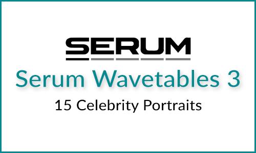 Free Serum Wavetables 3 - Celebrity Portraits